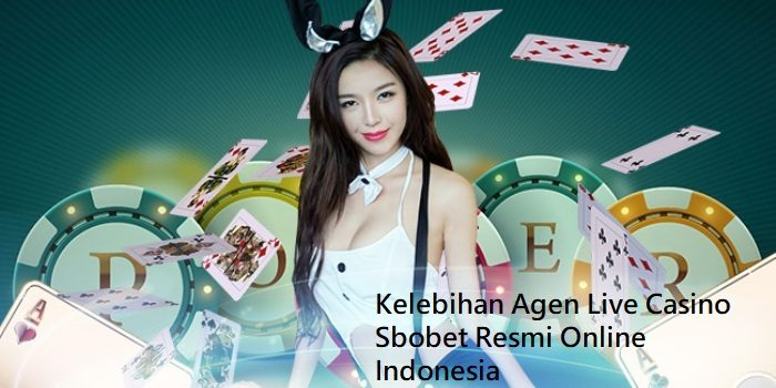 Kelebihan Agen Live Casino Sbobet Resmi Online Indonesia