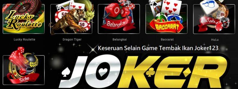 Keseruan Selain Game Tembak Ikan Joker123