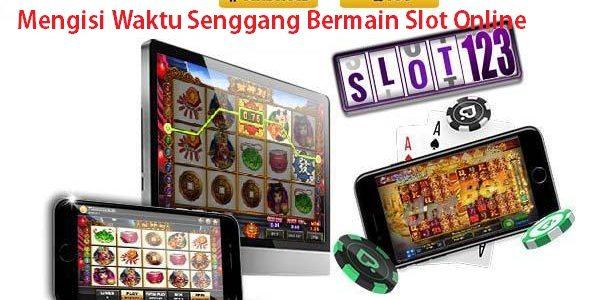 Mengisi Waktu Senggang Bermain Slot Online